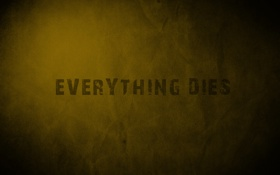 Обои умрут, evreything, все, dies