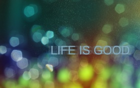 Обои цвета, настроение, надпись, life is good
